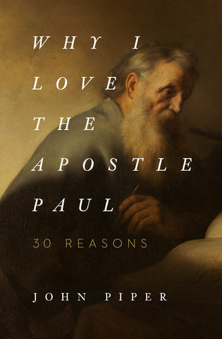 Why I Love the Apostle Paul:  30 Reasons PB