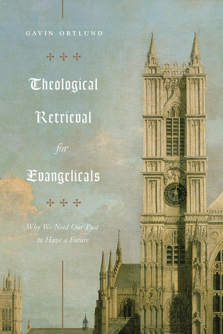 Theological Retrieval for Evangelicals: Why we need our past to have a future PB
