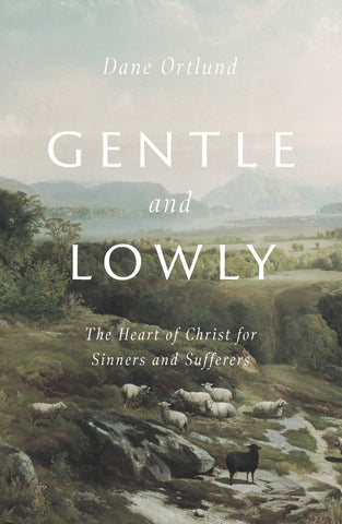Gentle and Lowly: The Heart of Christ for Sinners and Sufferers HB