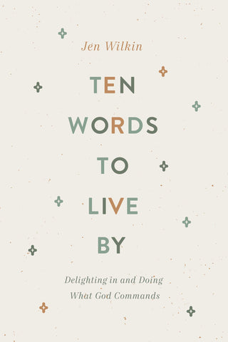 Ten Words to Live By: Delighting in and Doing What God Commands PB