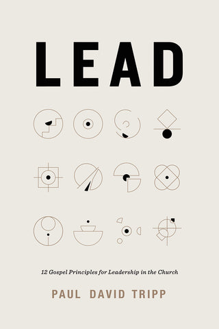 Lead: 12 Gospel Principles for Leadership in the Church HB
