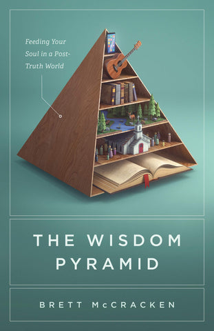 The Wisdom Pyramid: Feeding Your Soul in a Post-Truth World PB