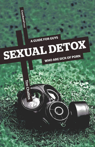 Sexual Detox:  A Guide for Guys Who Are Sick of Porn PB