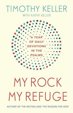 My Rock; My Refuge:  A Year of Daily Devotions in the Psalms (US title: The Songs of Jesus) PB