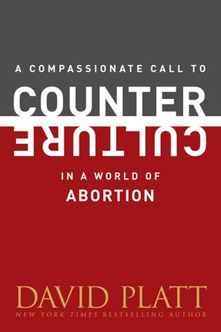 A Compassionate Call to Counter Culture in a World of Abortion PB