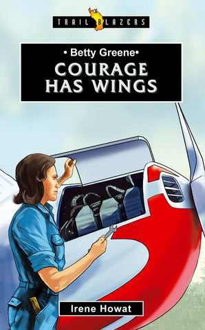 Betty Greene:  Courage Has Wings