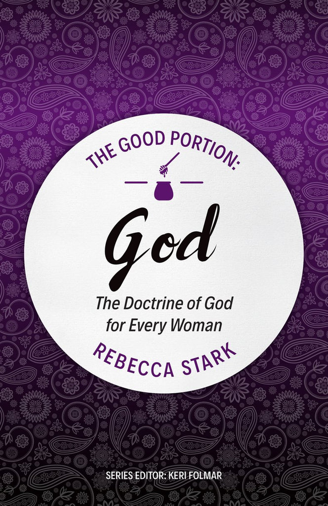 The Good Portion: The Doctrine of God for Every Woman