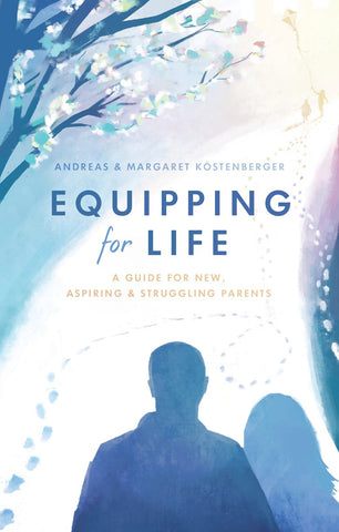 Equipping fo Life: A Guide for New, Aspiring and Struggling Parents