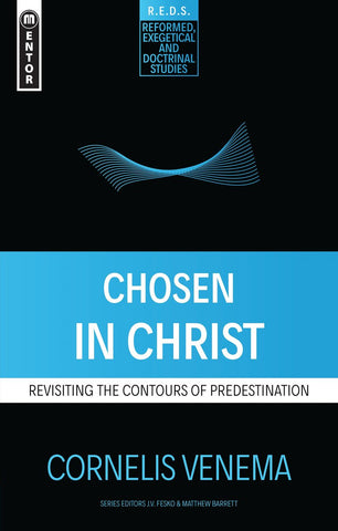 Chosen in Christ:  Revisiting the Contours of Predestination PB
