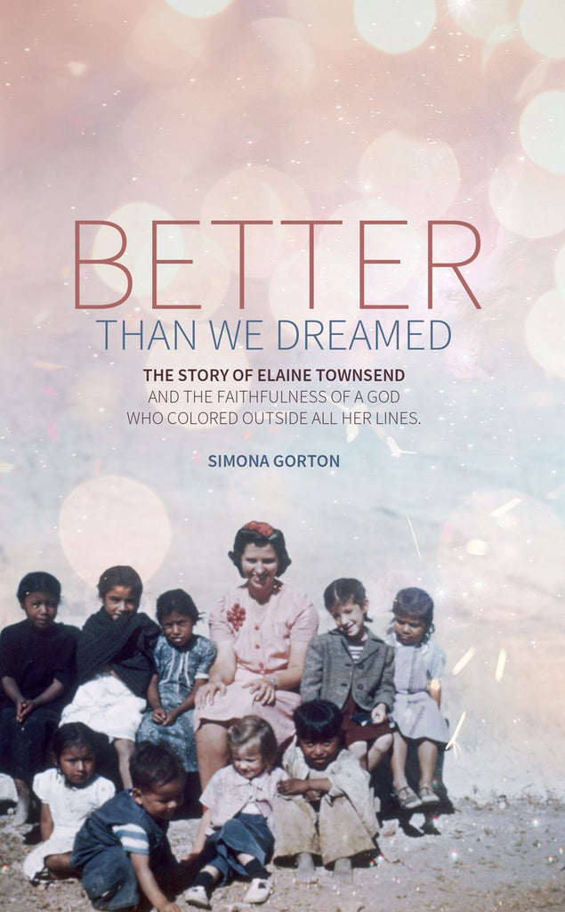Better Than We Dreamed:  The Story of Elaine Townsend PB