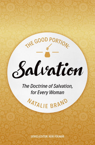 The Good Portion - Salvation: The Doctrine of Salvation, for Every Woman PB