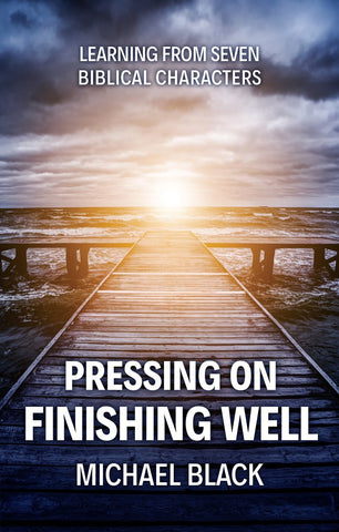 Pressing On, Finishing Well:  Learning from Seven Biblical Characters PB