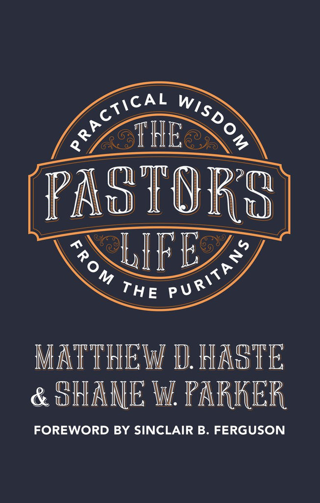 The Pastor's Life:  Practical Wisdom from the Puritans PB