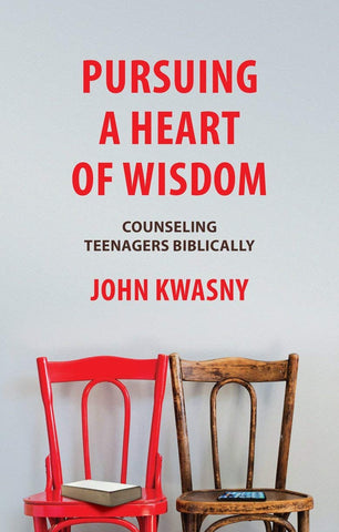 Pursuing a Heart of Wisdom:  Counseling Teenagers Biblically PB