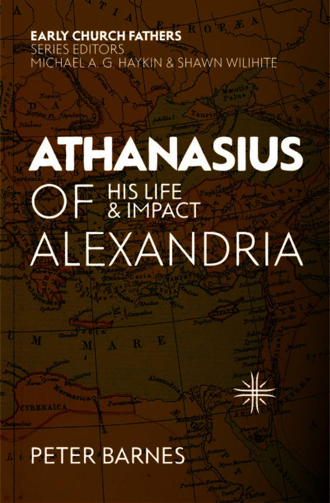 Athanasius of Alexandria:  His Life and Impact PB
