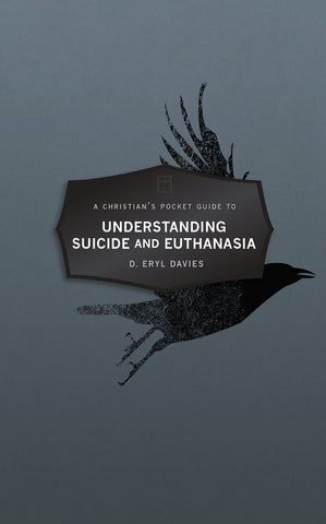 Christian's Pocket Guide to Understanding Suicide and Euthanasia:  A Contemporary and Biblical Perspective PB