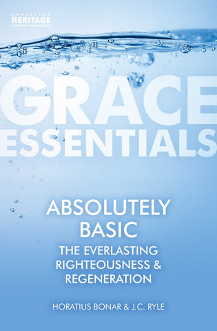 Grace Essentials Absolutely Basic:: The Everlasting Righteousness and Regeneration PB
