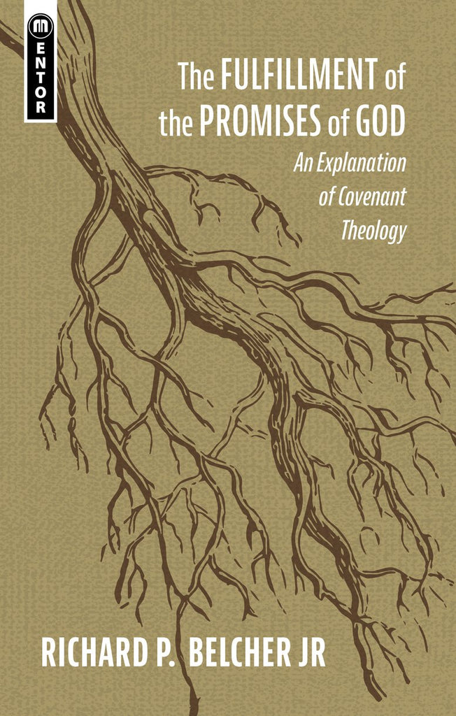 The Fulfillment of the Promises of God: An Explanation of Covenant Theology PB