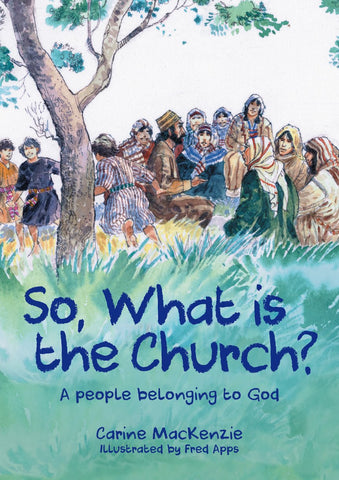 So, What Is the Church?: God's People Who Belong to Him PB