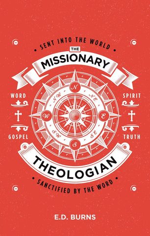 The Missionary-Theologian: Sent into the World, Sanctified by the Word PB