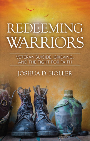 Redeeming Warriors: Veteran Suicide, Grieving, and the Fight for Faith PB