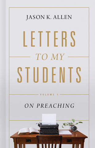Letters to My Students:  Volume 1: On Preaching HB