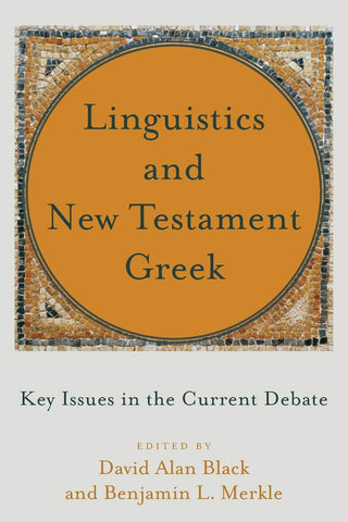 Linguistics and New Testament Greek    Key Issues in the Current Debate PB