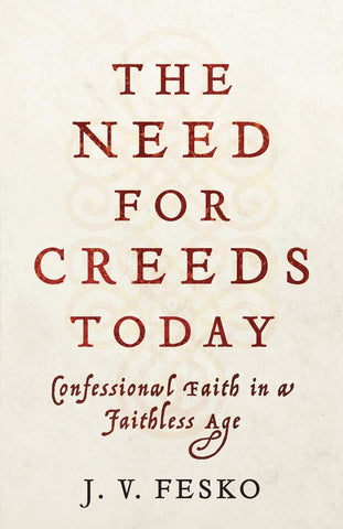 The Need For Creeds Today: Confessional Faith in a Faithless Age PB