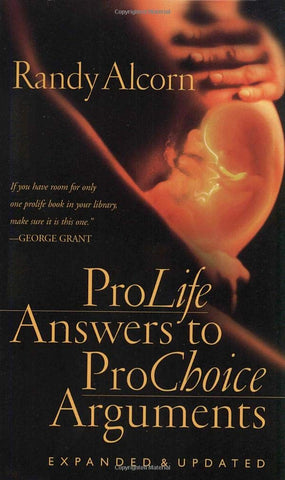 Pro-Life Answers to Pro-Choice Arguments:  Expanded and Updated PB