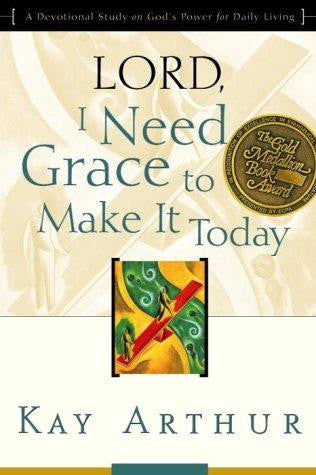 Lord, I Need Grace to Make it:  Lord, I Need Grace to Make it Today
