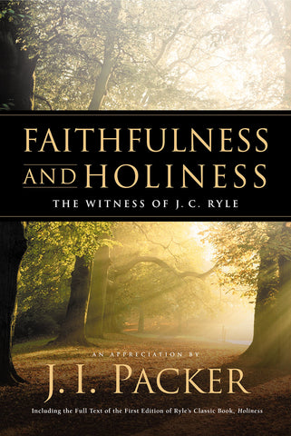 Faithfulness and Holiness: The Witness of J. C. Ryle HB