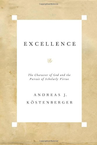Excellence    The Character Of God And The Pursuit Of Scholarly Virtue PB