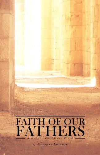 Faith of Our Fathers: A Study of the Nicene Creed