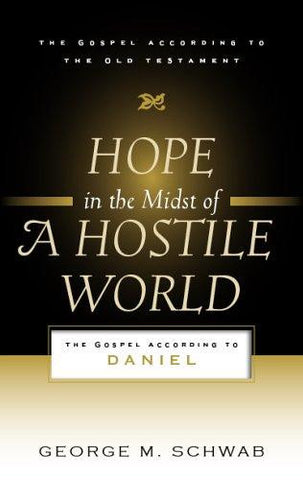 Hope in the Midst of a Hostile World: The Gospel According to Daniel