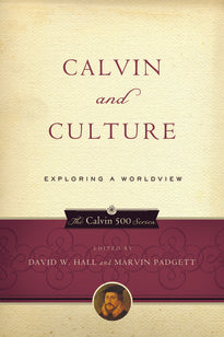 Calvin and Culture:  Exploring a Worldview PB