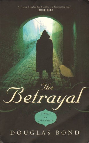 The Betrayal:  A Novel on John Calvin PB