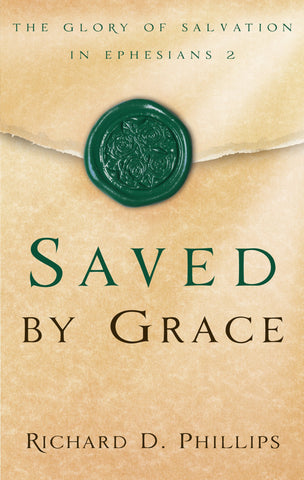 Saved By Grace: The Glory of Salvation in Ephesians 2 PB