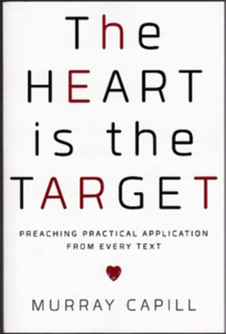The Heart Is the Target:  Preaching Practical Application from Every Text PB
