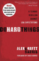 Do Hard Things:  A Teenage Rebellion Against Low Expectations PB