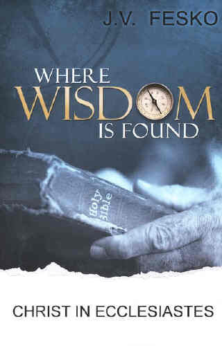 Where Wisdom Is Found: Christ in Ecclesiastes