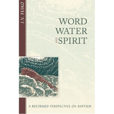 Word, Water, Spirit:  A Reformed Perspective on Baptism