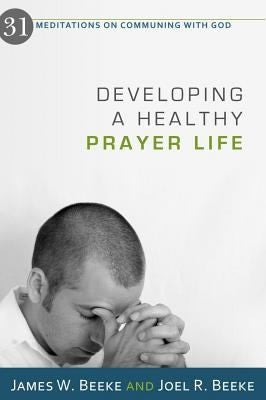 Developing a Healthy Prayer Life:  31 Meditations on Communing with God