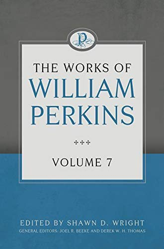 The Works of William Perkins, Volume 7 HB