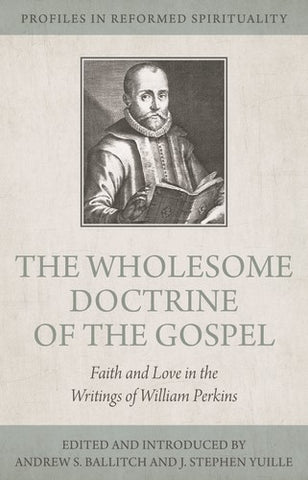 Faith And Love William Perkins's Wholesome Doctrine Of The Gospel PB