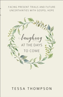 Laughing At The Days To Come: Facing present trials and future uncertainties with Gospel Hope PB