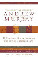The Essential Works of Andrew Murray: 12 Complete Books Covering the Entire Christian Life