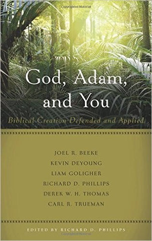 God, Adam, and You Biblical Creation Defended and Applied: Biblical Creation Defended and Applied PB