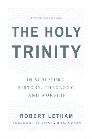 The Holy Trinity: In Scripture, History, Theology and Worship PB