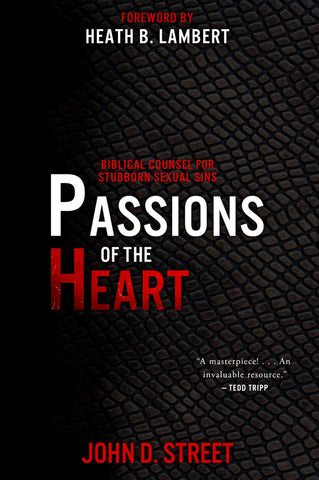 Passions of the Heart:  Biblical Counsel for Stubborn Sexual Sins PB