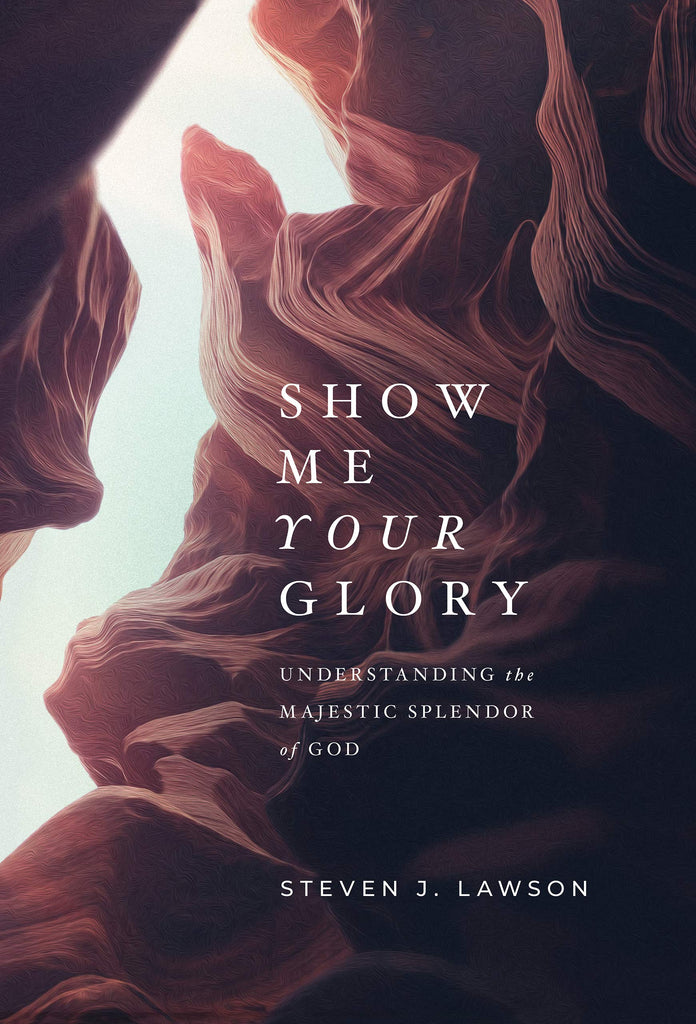 Show Me Your Glory          Understanding The Majestic Splendor Of God HB